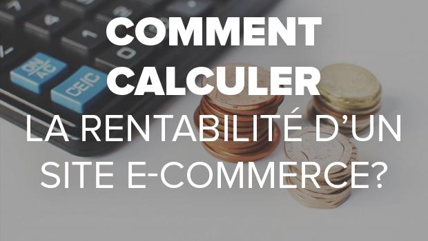 Comment calculer la rentabilité de son site e-commerce